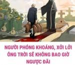 NGƯỜI PHÓNG KHOÁNG, XỞI LỞI, ÔNG TRỜI SẼ KHÔNG BAO GIỜ NGƯỢC ĐÃI !